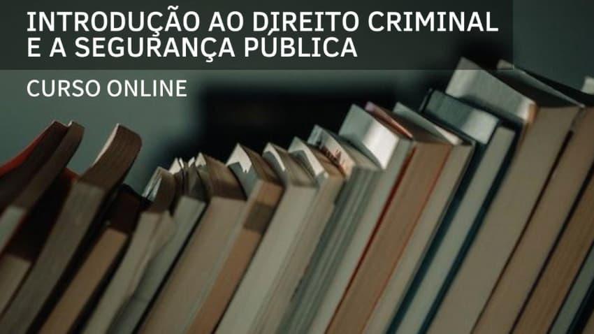 Curso online de Introdução ao Direito Criminal e a Segurança Pública